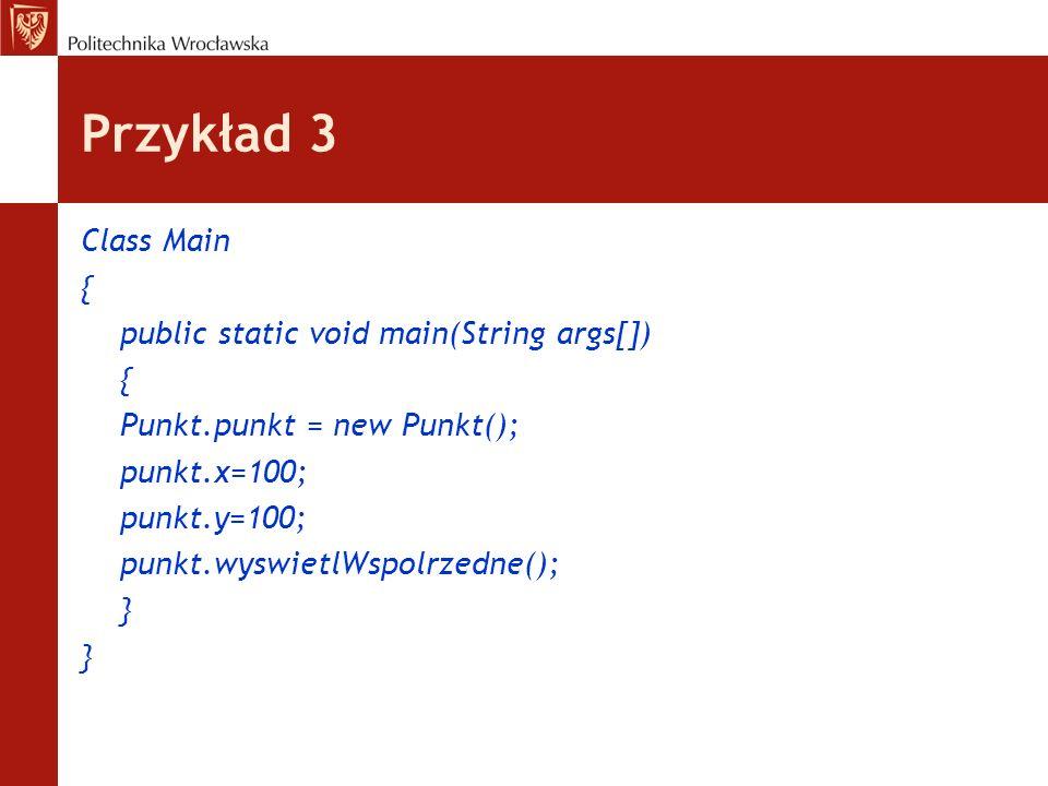 Przykład 3 Class Main { public static void main(String args[])
